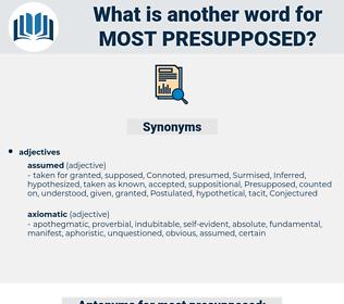 most presupposed, synonym most presupposed, another word for most presupposed, words like most presupposed, thesaurus most presupposed