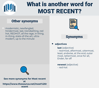 most recent, synonym most recent, another word for most recent, words like most recent, thesaurus most recent