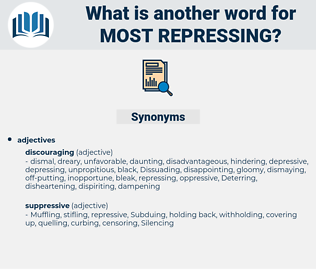 most repressing, synonym most repressing, another word for most repressing, words like most repressing, thesaurus most repressing