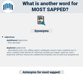 most sapped, synonym most sapped, another word for most sapped, words like most sapped, thesaurus most sapped