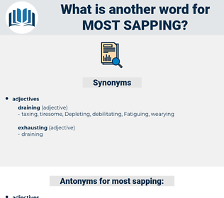 most sapping, synonym most sapping, another word for most sapping, words like most sapping, thesaurus most sapping