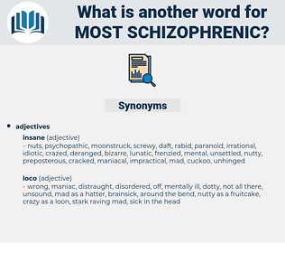 most schizophrenic, synonym most schizophrenic, another word for most schizophrenic, words like most schizophrenic, thesaurus most schizophrenic