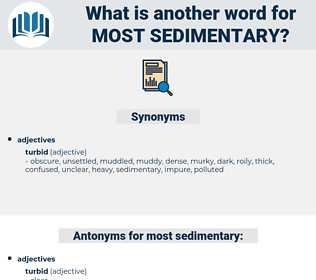 most sedimentary, synonym most sedimentary, another word for most sedimentary, words like most sedimentary, thesaurus most sedimentary