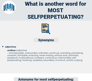 most selfperpetuating, synonym most selfperpetuating, another word for most selfperpetuating, words like most selfperpetuating, thesaurus most selfperpetuating