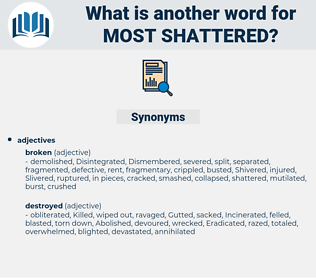 most shattered, synonym most shattered, another word for most shattered, words like most shattered, thesaurus most shattered