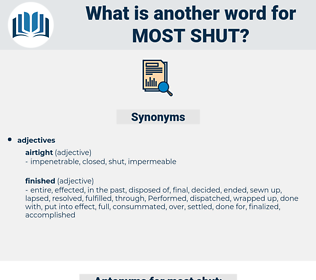 most shut, synonym most shut, another word for most shut, words like most shut, thesaurus most shut