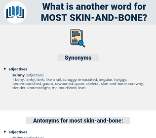 most skin and bone, synonym most skin and bone, another word for most skin and bone, words like most skin and bone, thesaurus most skin and bone