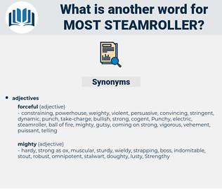 most steamroller, synonym most steamroller, another word for most steamroller, words like most steamroller, thesaurus most steamroller