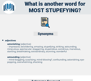 most stupefying, synonym most stupefying, another word for most stupefying, words like most stupefying, thesaurus most stupefying