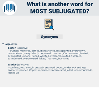 most subjugated, synonym most subjugated, another word for most subjugated, words like most subjugated, thesaurus most subjugated