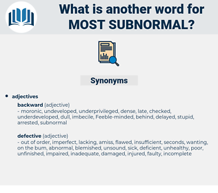 most subnormal, synonym most subnormal, another word for most subnormal, words like most subnormal, thesaurus most subnormal