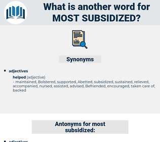 most subsidized, synonym most subsidized, another word for most subsidized, words like most subsidized, thesaurus most subsidized