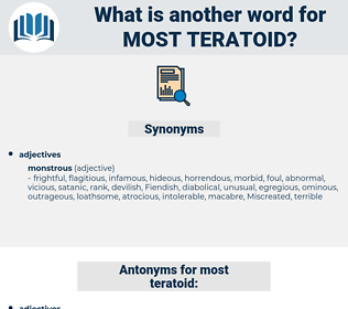most teratoid, synonym most teratoid, another word for most teratoid, words like most teratoid, thesaurus most teratoid