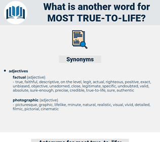 most true to life, synonym most true to life, another word for most true to life, words like most true to life, thesaurus most true to life