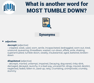 most tumble-down, synonym most tumble-down, another word for most tumble-down, words like most tumble-down, thesaurus most tumble-down