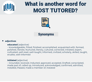 most tutored, synonym most tutored, another word for most tutored, words like most tutored, thesaurus most tutored