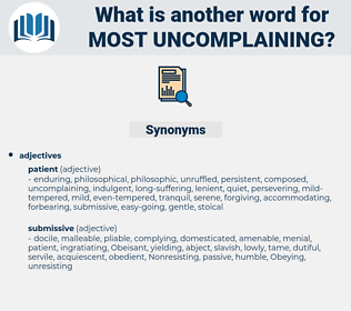 most uncomplaining, synonym most uncomplaining, another word for most uncomplaining, words like most uncomplaining, thesaurus most uncomplaining
