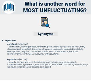 most unfluctuating, synonym most unfluctuating, another word for most unfluctuating, words like most unfluctuating, thesaurus most unfluctuating