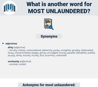 most unlaundered, synonym most unlaundered, another word for most unlaundered, words like most unlaundered, thesaurus most unlaundered