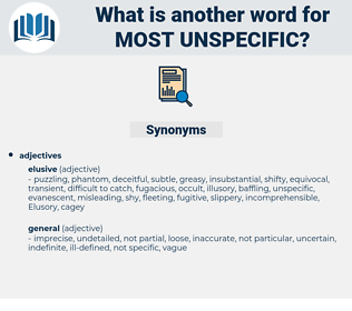 most unspecific, synonym most unspecific, another word for most unspecific, words like most unspecific, thesaurus most unspecific