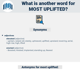 most uplifted, synonym most uplifted, another word for most uplifted, words like most uplifted, thesaurus most uplifted