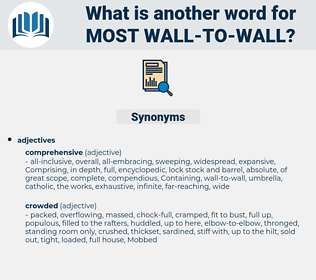 most wall-to-wall, synonym most wall-to-wall, another word for most wall-to-wall, words like most wall-to-wall, thesaurus most wall-to-wall