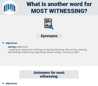 most witnessing, synonym most witnessing, another word for most witnessing, words like most witnessing, thesaurus most witnessing