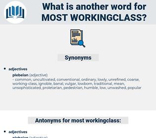 most workingclass, synonym most workingclass, another word for most workingclass, words like most workingclass, thesaurus most workingclass