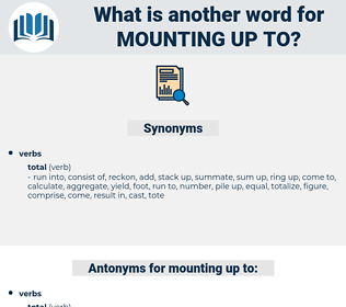 mounting up to, synonym mounting up to, another word for mounting up to, words like mounting up to, thesaurus mounting up to