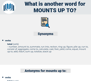 mounts up to, synonym mounts up to, another word for mounts up to, words like mounts up to, thesaurus mounts up to