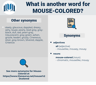 mouse-colored, synonym mouse-colored, another word for mouse-colored, words like mouse-colored, thesaurus mouse-colored