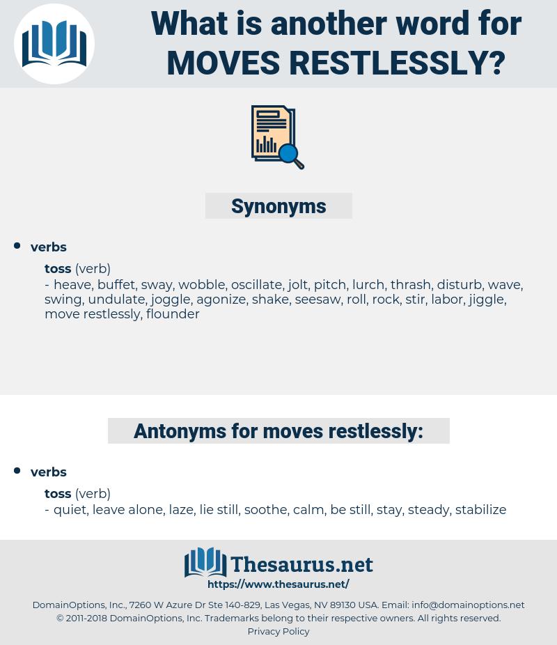 moves restlessly, synonym moves restlessly, another word for moves restlessly, words like moves restlessly, thesaurus moves restlessly