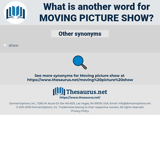 moving-picture show, synonym moving-picture show, another word for moving-picture show, words like moving-picture show, thesaurus moving-picture show