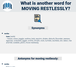 moving restlessly, synonym moving restlessly, another word for moving restlessly, words like moving restlessly, thesaurus moving restlessly