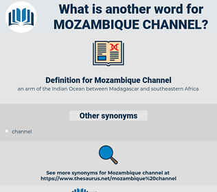 Mozambique Channel, synonym Mozambique Channel, another word for Mozambique Channel, words like Mozambique Channel, thesaurus Mozambique Channel