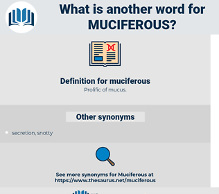 muciferous, synonym muciferous, another word for muciferous, words like muciferous, thesaurus muciferous