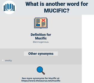Mucific, synonym Mucific, another word for Mucific, words like Mucific, thesaurus Mucific