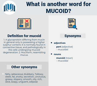 mucoid, synonym mucoid, another word for mucoid, words like mucoid, thesaurus mucoid