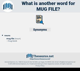 mug file, synonym mug file, another word for mug file, words like mug file, thesaurus mug file