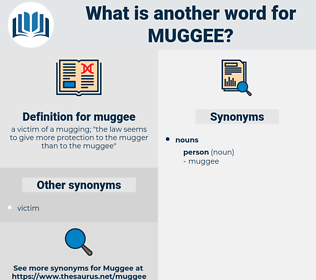 muggee, synonym muggee, another word for muggee, words like muggee, thesaurus muggee
