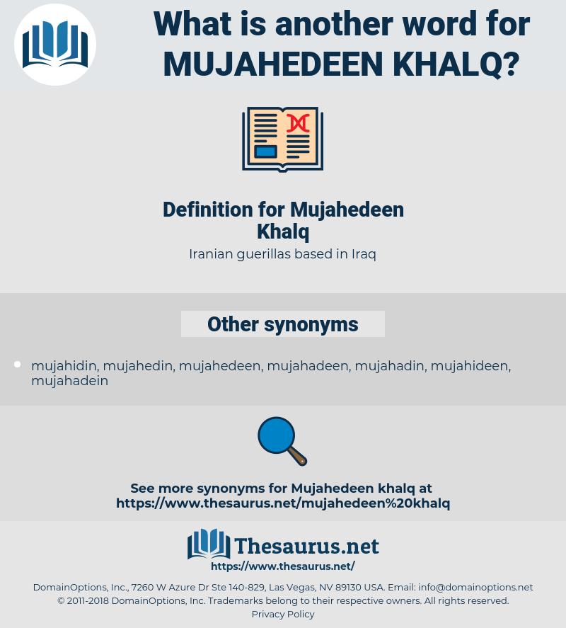 Mujahedeen Khalq, synonym Mujahedeen Khalq, another word for Mujahedeen Khalq, words like Mujahedeen Khalq, thesaurus Mujahedeen Khalq