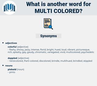 multi-colored, synonym multi-colored, another word for multi-colored, words like multi-colored, thesaurus multi-colored