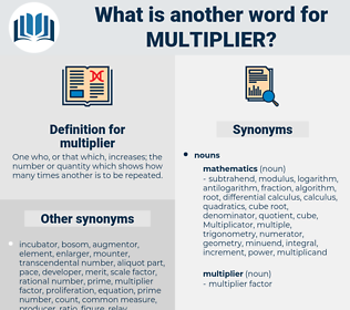 multiplier, synonym multiplier, another word for multiplier, words like multiplier, thesaurus multiplier