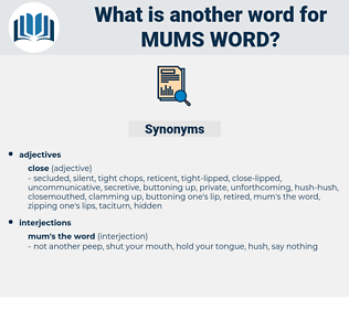 mums word, synonym mums word, another word for mums word, words like mums word, thesaurus mums word