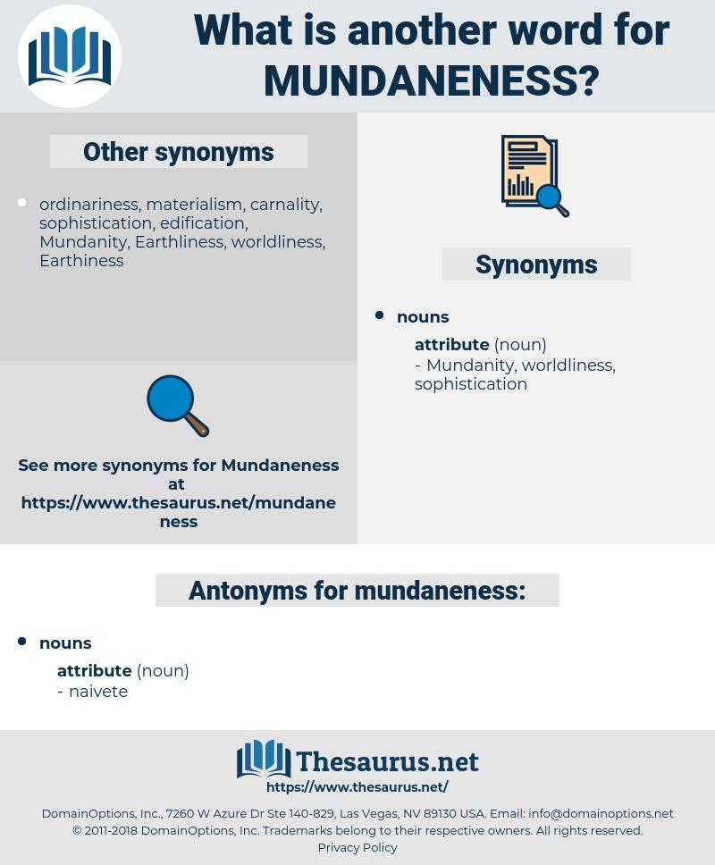 mundaneness, synonym mundaneness, another word for mundaneness, words like mundaneness, thesaurus mundaneness