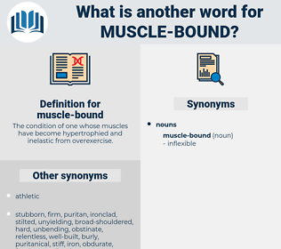 muscle-bound, synonym muscle-bound, another word for muscle-bound, words like muscle-bound, thesaurus muscle-bound