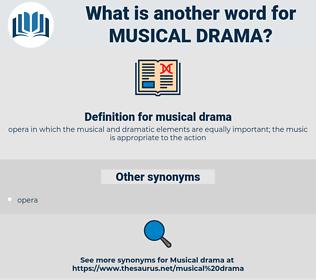 musical drama, synonym musical drama, another word for musical drama, words like musical drama, thesaurus musical drama