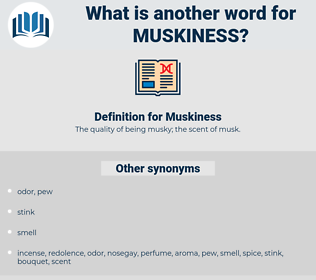 Muskiness, synonym Muskiness, another word for Muskiness, words like Muskiness, thesaurus Muskiness