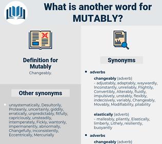 Mutably, synonym Mutably, another word for Mutably, words like Mutably, thesaurus Mutably