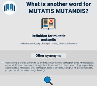 mutatis mutandis, synonym mutatis mutandis, another word for mutatis mutandis, words like mutatis mutandis, thesaurus mutatis mutandis